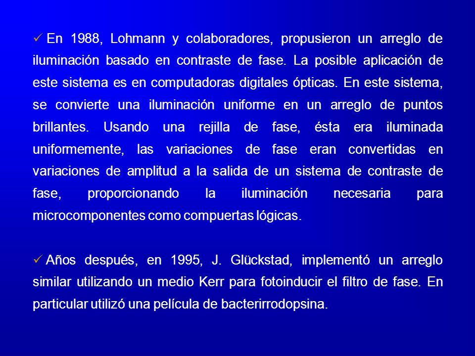 En 1988, Lohmann y colaboradores, propusieron un arreglo de iluminación basado en contraste de fase. La posible aplicación de este sistema es en compu