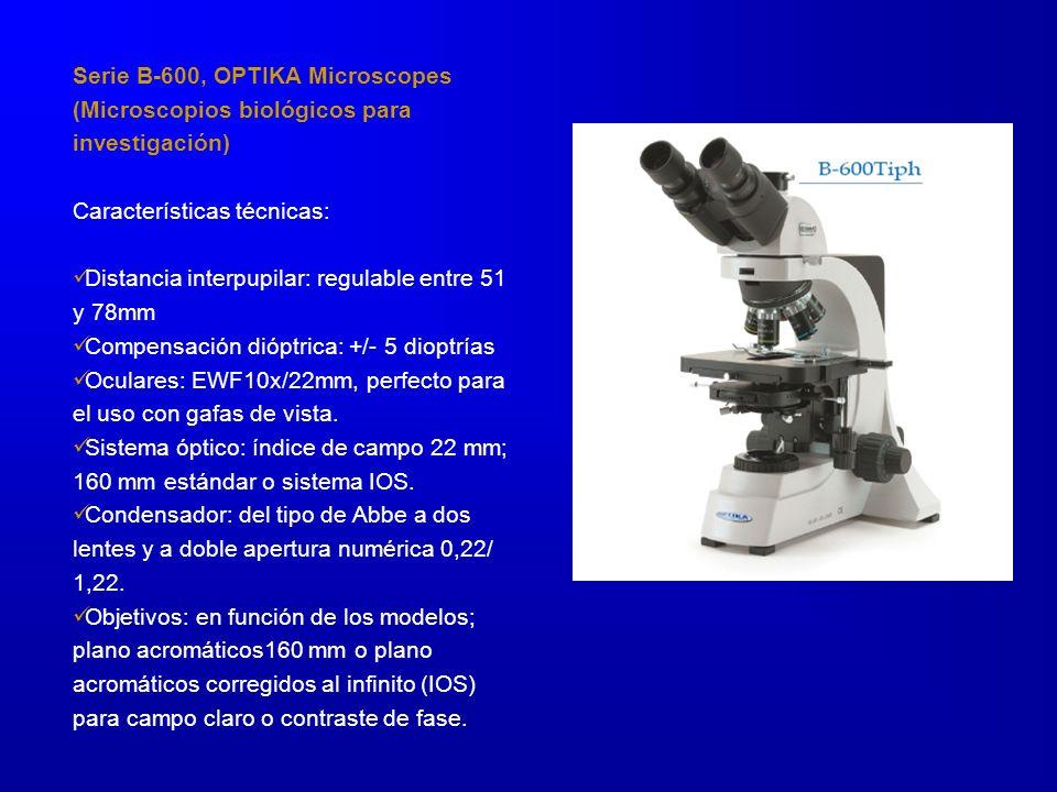 Serie B-600, OPTIKA Microscopes (Microscopios biológicos para investigación) Características técnicas: Distancia interpupilar: regulable entre 51 y 78mm Compensación dióptrica: +/- 5 dioptrías Oculares: EWF10x/22mm, perfecto para el uso con gafas de vista.