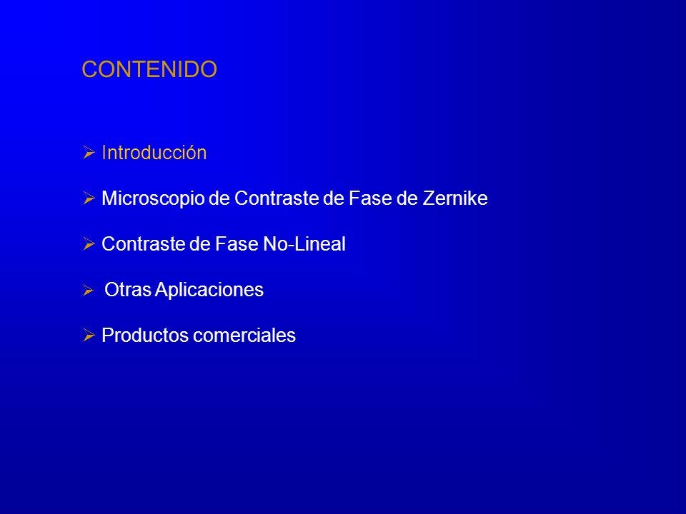 CONTENIDO Introducción Microscopio de Contraste de Fase de Zernike Contraste de Fase No-Lineal Otras Aplicaciones Productos comerciales