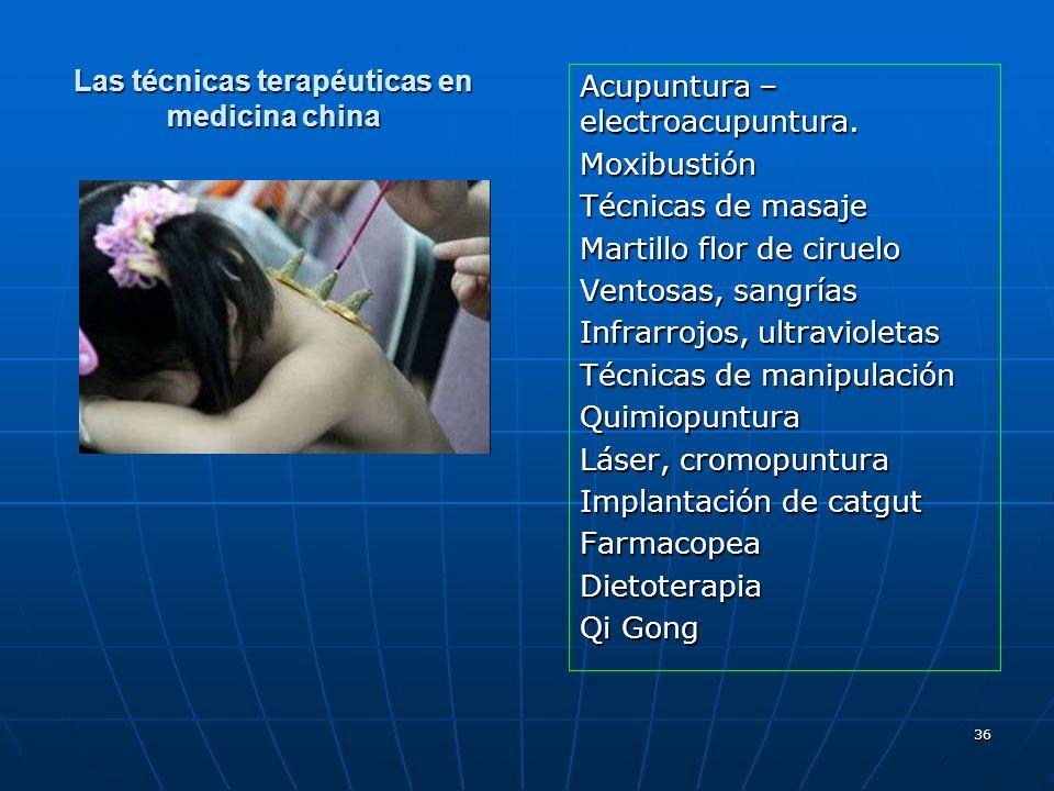36 Las técnicas terapéuticas en medicina china Acupuntura – electroacupuntura. Moxibustión Técnicas de masaje Martillo flor de ciruelo Ventosas, sangr