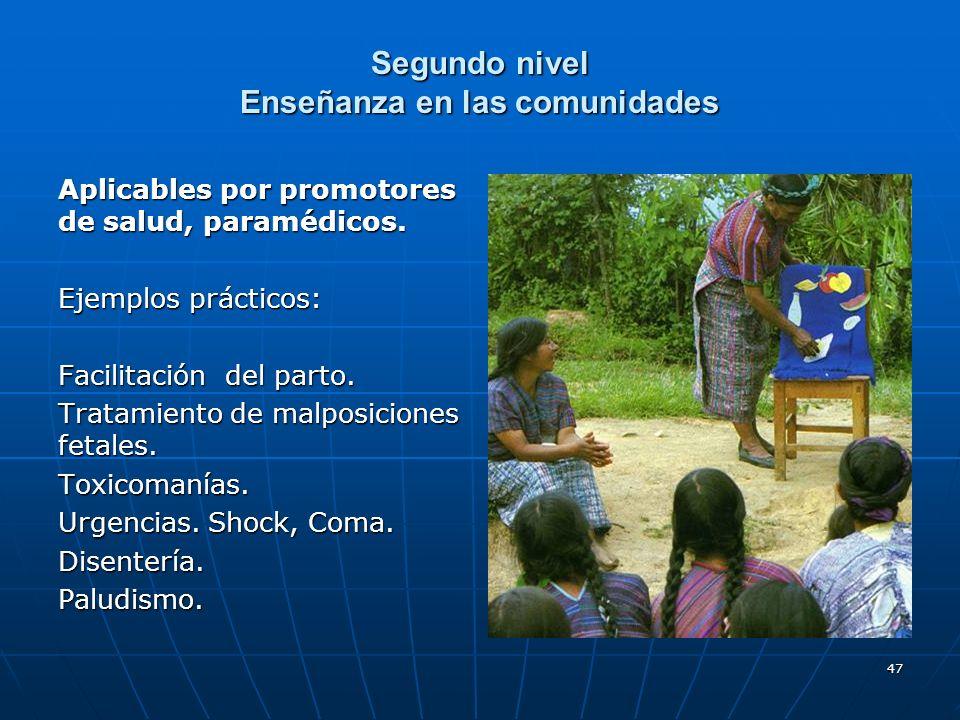 47 Segundo nivel Enseñanza en las comunidades Aplicables por promotores de salud, paramédicos. Ejemplos prácticos: Facilitación del parto. Tratamiento