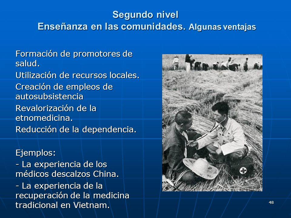 48 Segundo nivel Enseñanza en las comunidades. Algunas ventajas Formación de promotores de salud. Utilización de recursos locales. Creación de empleos