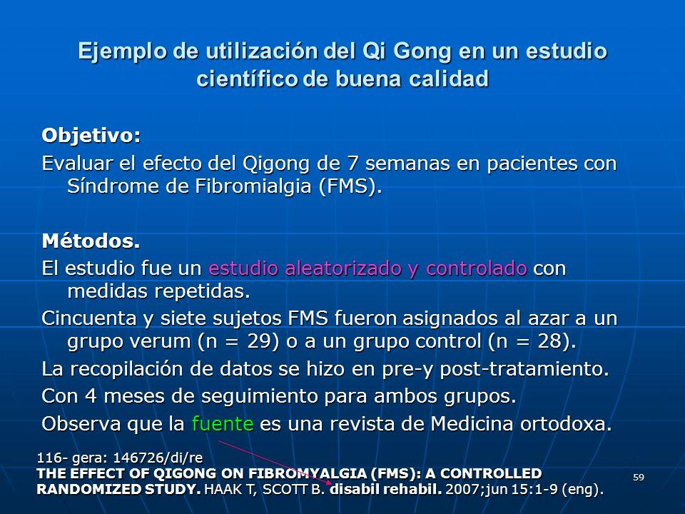 59 Ejemplo de utilización del Qi Gong en un estudio científico de buena calidad Objetivo: Evaluar el efecto del Qigong de 7 semanas en pacientes con S