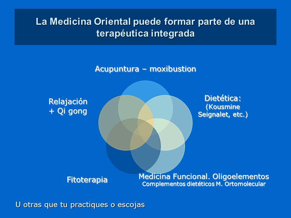 La Medicina Oriental puede formar parte de una terapéutica integrada Acupuntura – moxibustion Dietética:(Kousmine Seignalet, etc.) Medicina Funcional.