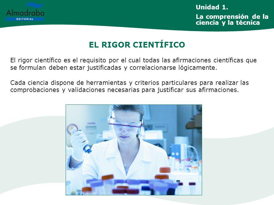 EL RIGOR CIENTÍFICO El rigor científico es el requisito por el cual todas las afirmaciones científicas que se formulan deben estar justificadas y corr