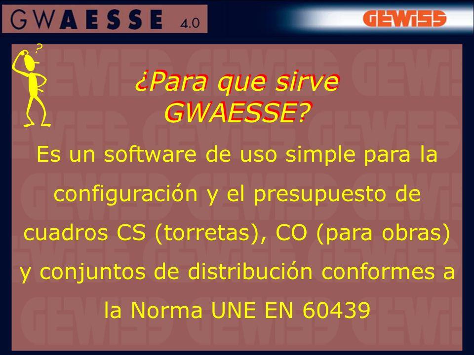 ¿Para que sirve GWAESSE? Es un software de uso simple para la configuración y el presupuesto de cuadros CS (torretas), CO (para obras) y conjuntos de