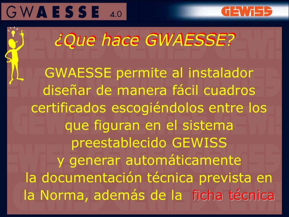 ¿Que hace GWAESSE? ficha técnica GWAESSE permite al instalador diseñar de manera fácil cuadros certificados escogiéndolos entre los que figuran en el