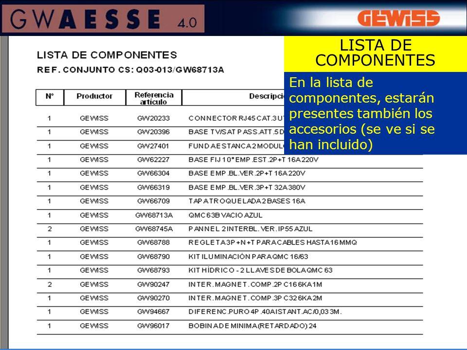 En la lista de componentes, estarán presentes también los accesorios (se ve si se han incluido) LISTA DE COMPONENTES