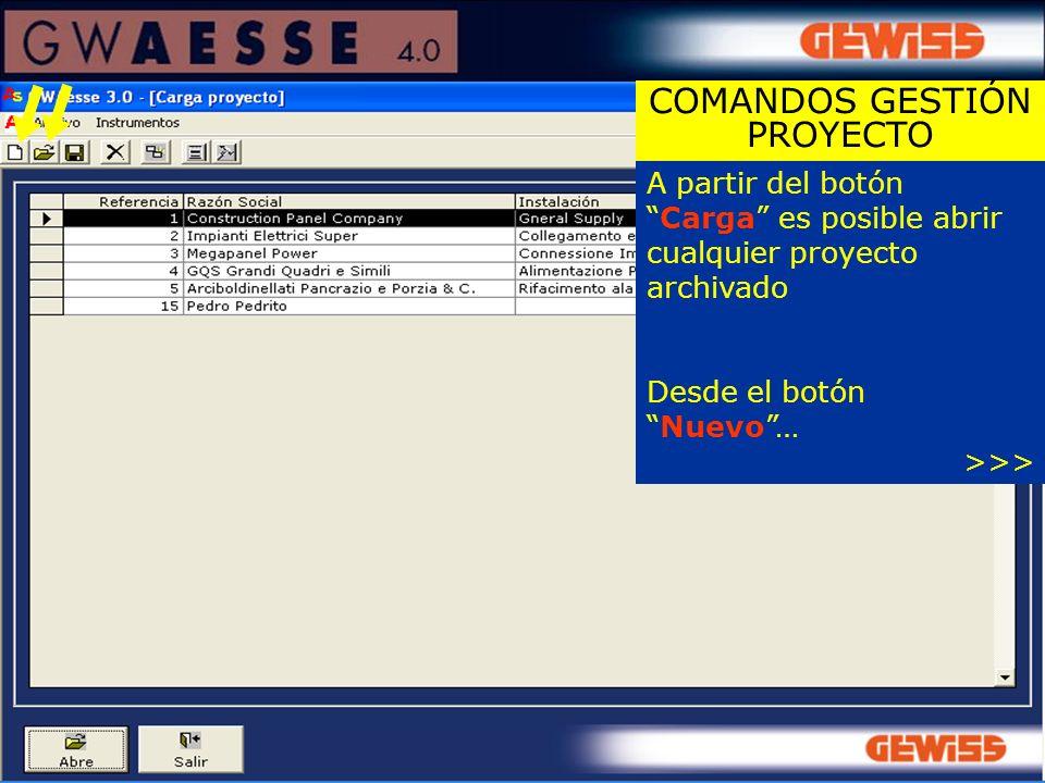 A partir del botónCarga es posible abrir cualquier proyecto archivado Desde el botónNuevo… >>> COMANDOS GESTIÓN PROYECTO