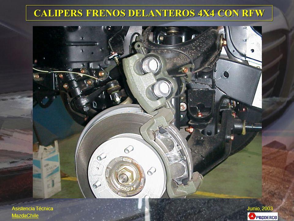 CALIPERS FRENOS DELANTEROS 4X4 CON RFW Asistencia Técnica Junio, 2003 MazdaChile