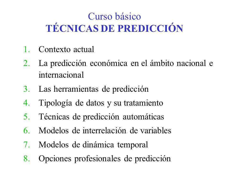 Curso básico TÉCNICAS DE PREDICCIÓN 1.Contexto actual 2.La predicción económica en el ámbito nacional e internacional 3.Las herramientas de predicción