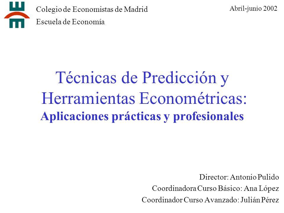 Técnicas de Predicción y Herramientas Econométricas: Aplicaciones prácticas y profesionales Director: Antonio Pulido Coordinadora Curso Básico: Ana Ló