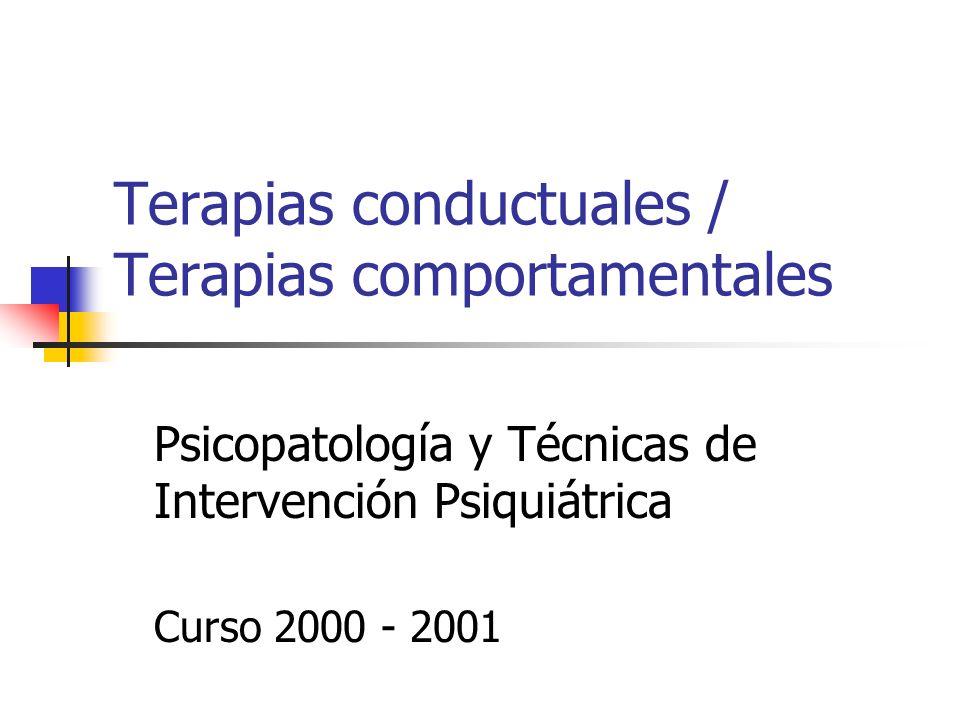 Terapias conductuales / Terapias comportamentales Psicopatología y Técnicas de Intervención Psiquiátrica Curso 2000 - 2001