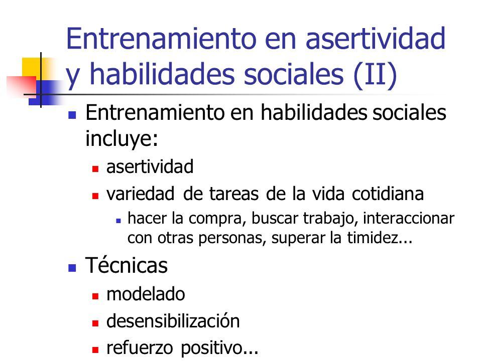 Entrenamiento en asertividad y habilidades sociales (II) Entrenamiento en habilidades sociales incluye: asertividad variedad de tareas de la vida coti