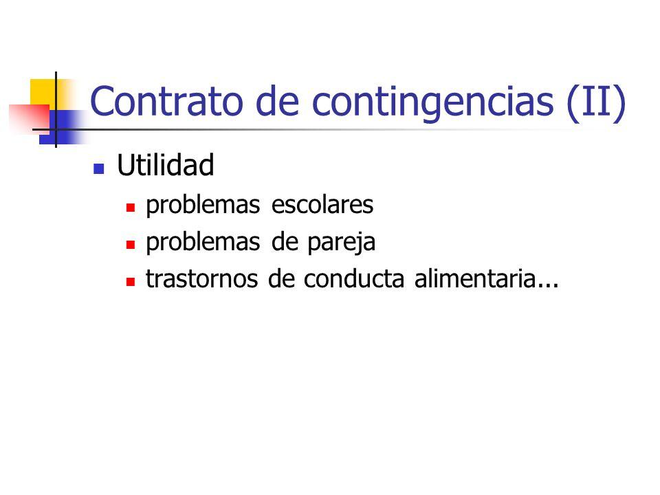 Contrato de contingencias (II) Utilidad problemas escolares problemas de pareja trastornos de conducta alimentaria...