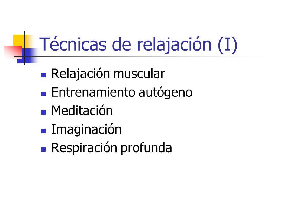 Técnicas de relajación (I) Relajación muscular Entrenamiento autógeno Meditación Imaginación Respiración profunda