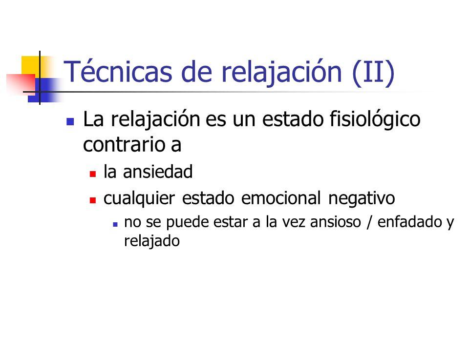 Técnicas de relajación (II) La relajación es un estado fisiológico contrario a la ansiedad cualquier estado emocional negativo no se puede estar a la