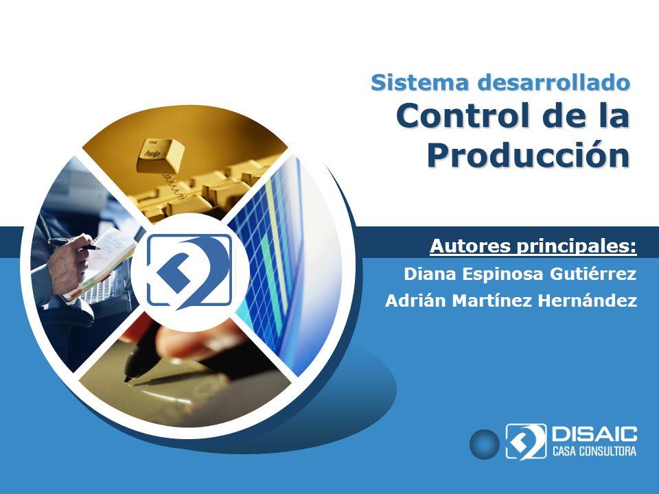 LOGO Sistema desarrollado Control de la Producción Diana Espinosa Gutiérrez Adrián Martínez Hernández Autores principales: