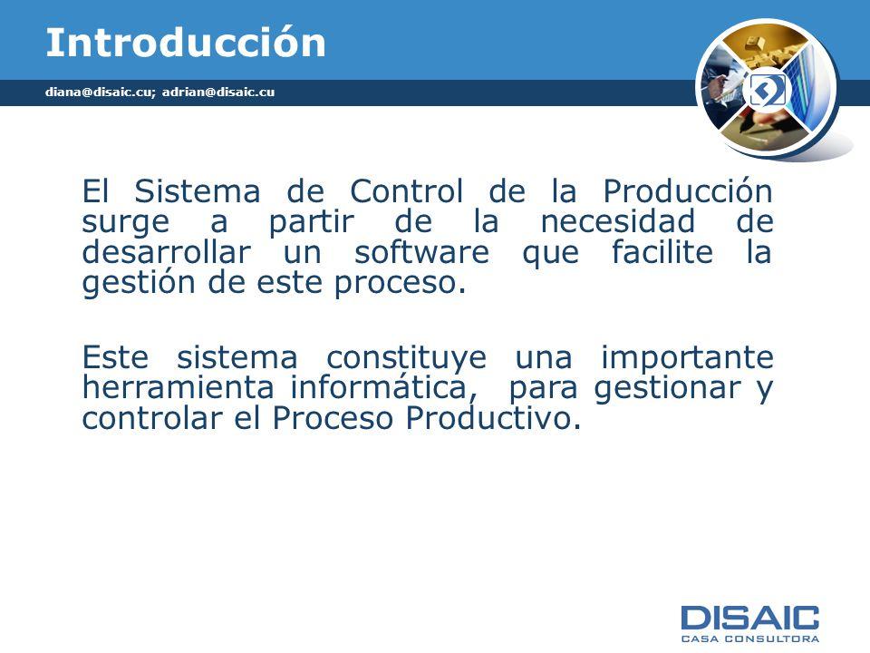 diana@disaic.cu; adrian@disaic.cu Introducción El Sistema de Control de la Producción surge a partir de la necesidad de desarrollar un software que facilite la gestión de este proceso.