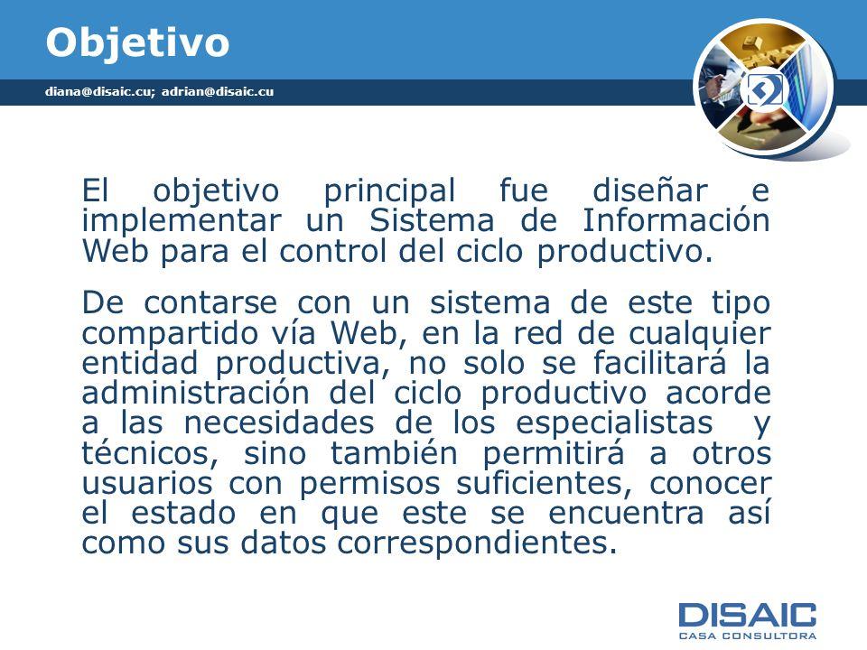 Objetivo El objetivo principal fue diseñar e implementar un Sistema de Información Web para el control del ciclo productivo. De contarse con un sistem