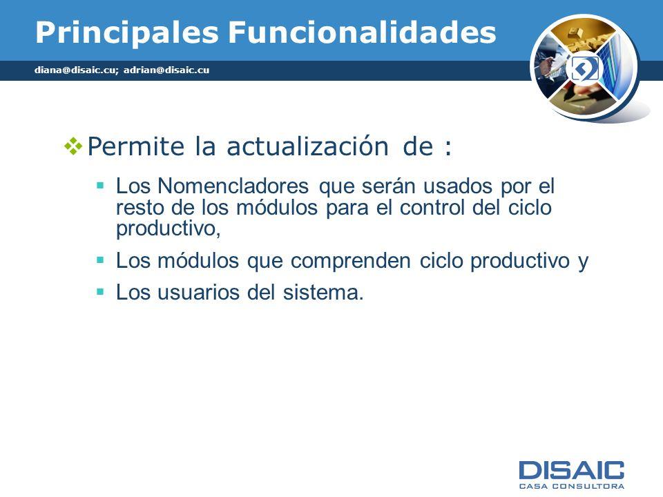 Principales Funcionalidades Permite la actualización de : Los Nomencladores que serán usados por el resto de los módulos para el control del ciclo productivo, Los módulos que comprenden ciclo productivo y Los usuarios del sistema.