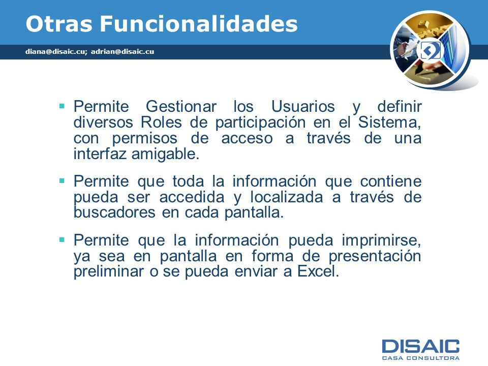 Otras Funcionalidades Permite Gestionar los Usuarios y definir diversos Roles de participación en el Sistema, con permisos de acceso a través de una i