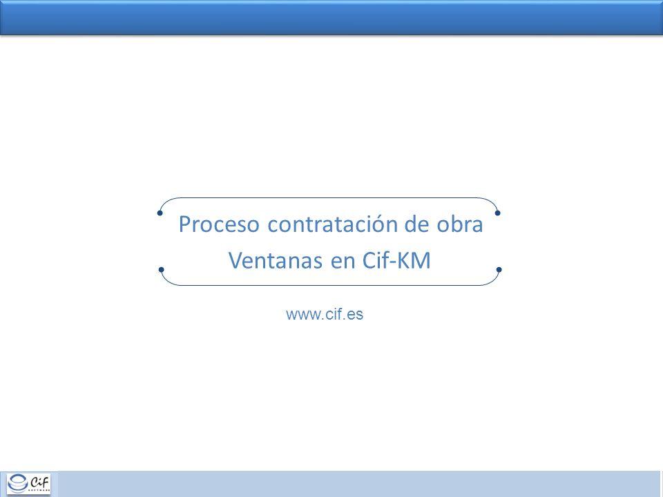 PROCESO DE CONTRATACIÓN 1 Ventanas en Cif-KM Proceso contratación de obra www.cif.es