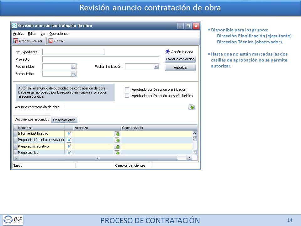 PROCESO DE CONTRATACIÓN 14 Revisión anuncio contratación de obra Disponible para los grupos: Dirección Planificación (ejecutante). Dirección Técnica (