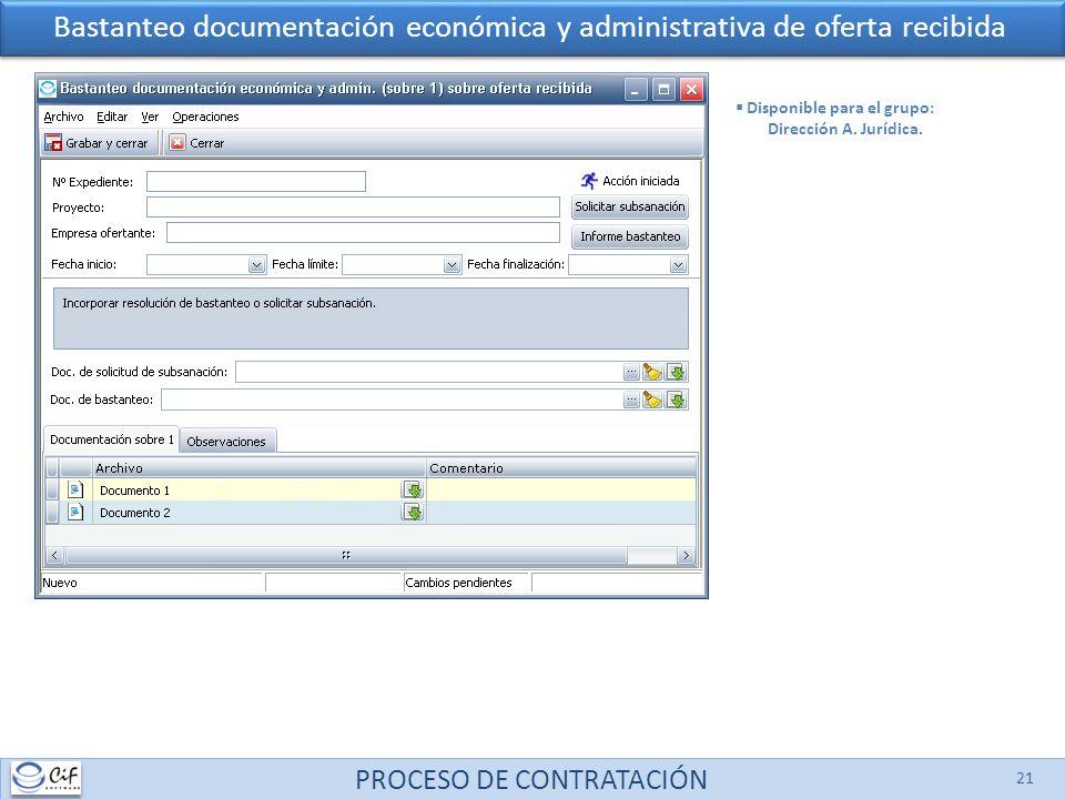 PROCESO DE CONTRATACIÓN 21 Bastanteo documentación económica y administrativa de oferta recibida Disponible para el grupo: Dirección A.