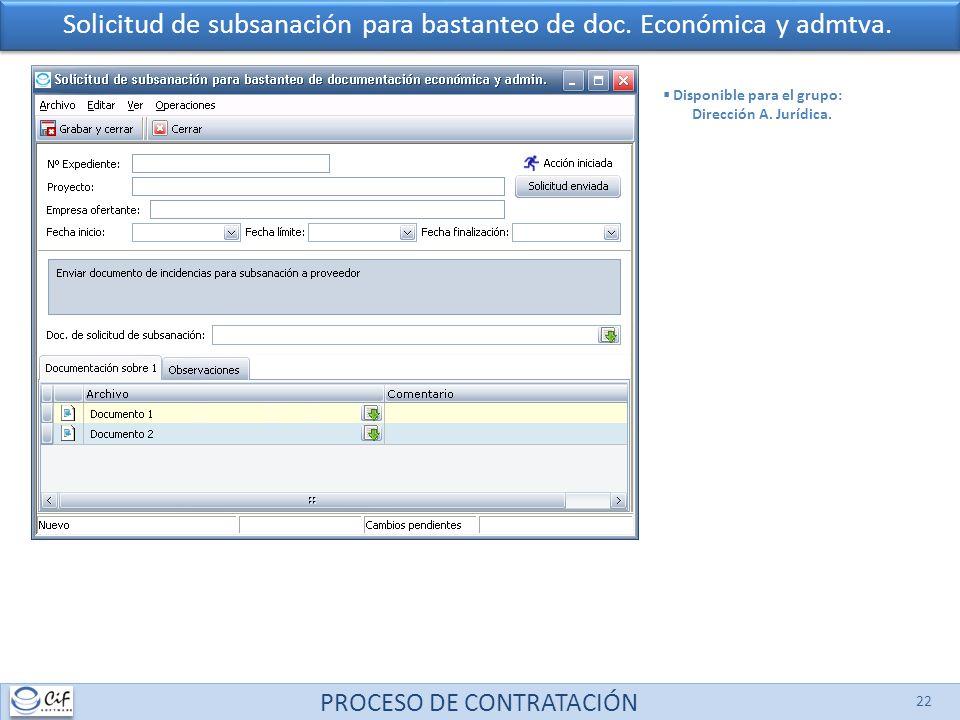 PROCESO DE CONTRATACIÓN 22 Solicitud de subsanación para bastanteo de doc. Económica y admtva. Disponible para el grupo: Dirección A. Jurídica.