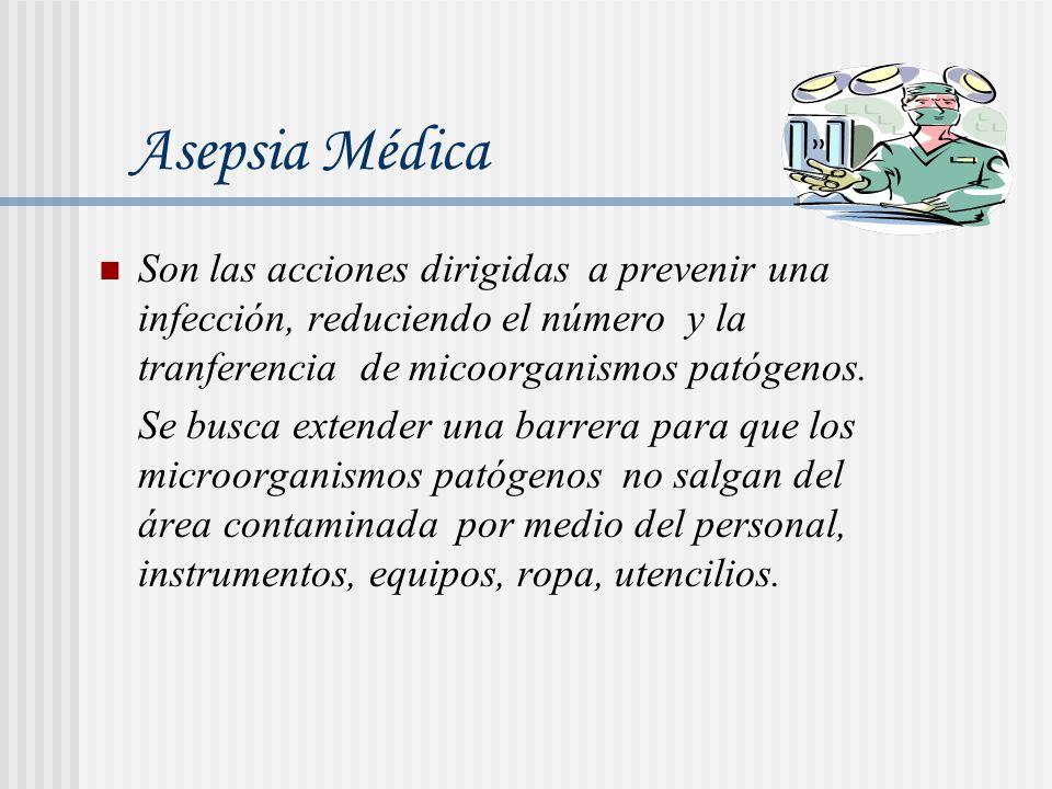 Son las acciones dirigidas a prevenir una infección, reduciendo el número y la tranferencia de micoorganismos patógenos. Se busca extender una barrera