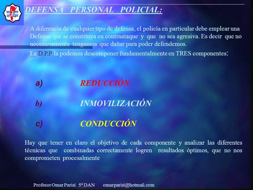 DEFENSA PERSONAL POLICIAL: A diferencia de cualquier tipo de defensa, el policía en particular debe emplear una Defensa que se constituya en contraataque y que no sea agresiva.