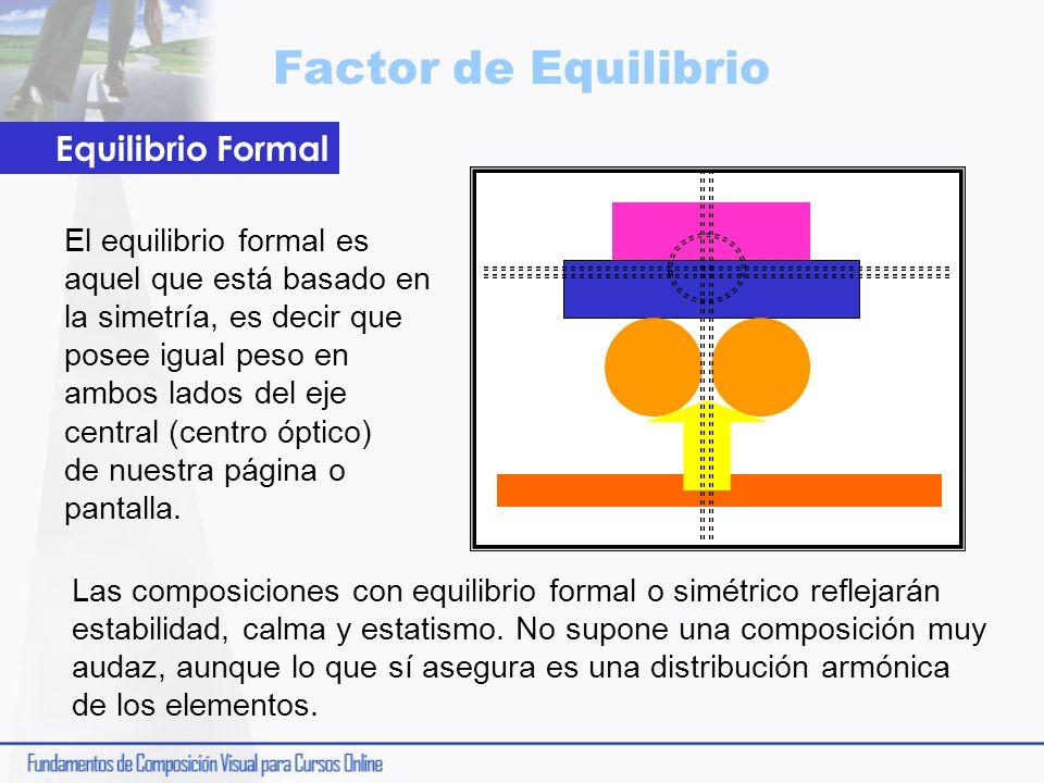 Factor de Equilibrio Las composiciones con equilibrio formal o simétrico reflejarán estabilidad, calma y estatismo. No supone una composición muy auda