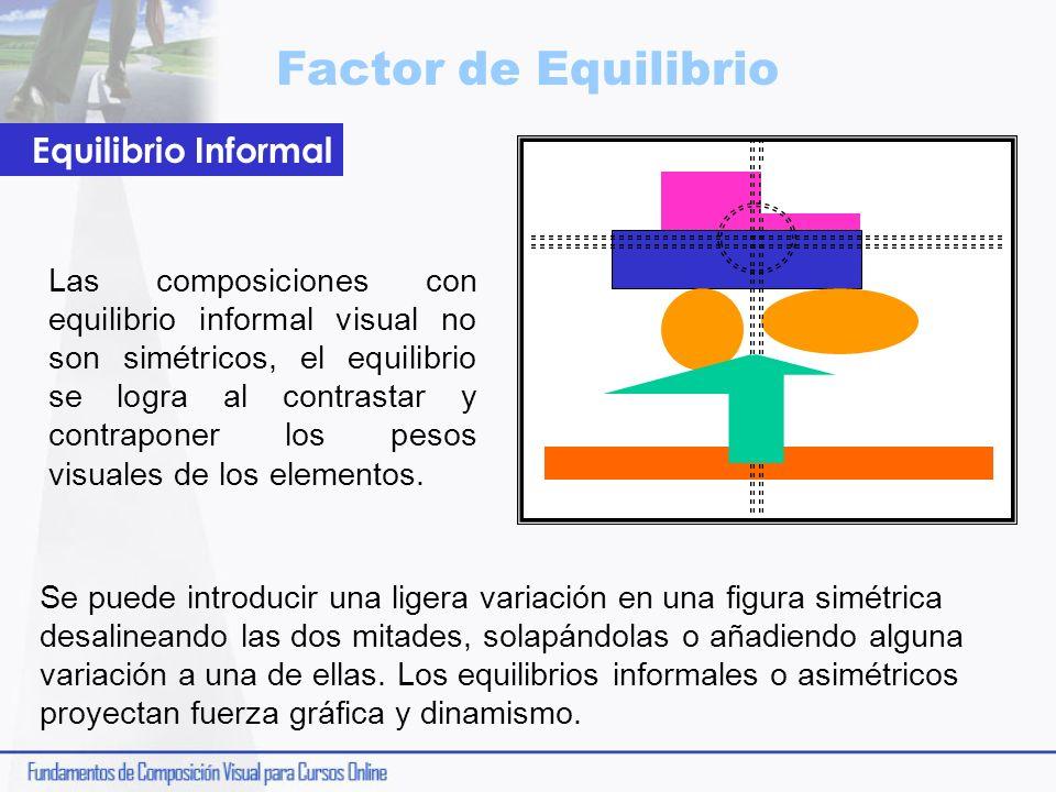 Factor de Equilibrio Las composiciones con equilibrio informal visual no son simétricos, el equilibrio se logra al contrastar y contraponer los pesos