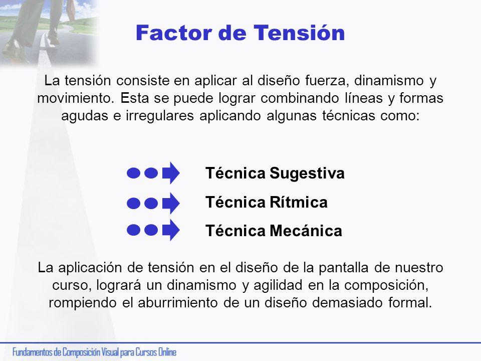 Factor de Tensión La tensión consiste en aplicar al diseño fuerza, dinamismo y movimiento. Esta se puede lograr combinando líneas y formas agudas e ir