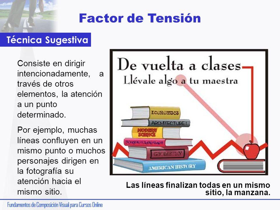 Factor de Tensión Consiste en dirigir intencionadamente, a través de otros elementos, la atención a un punto determinado. Por ejemplo, muchas líneas c