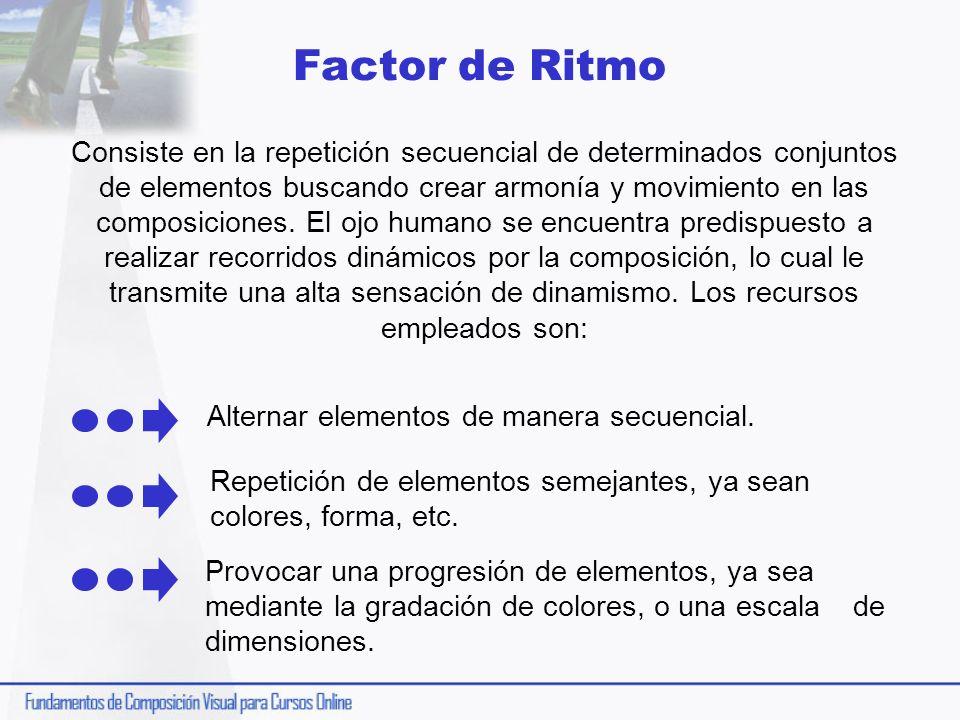 Factor de Ritmo Consiste en la repetición secuencial de determinados conjuntos de elementos buscando crear armonía y movimiento en las composiciones.