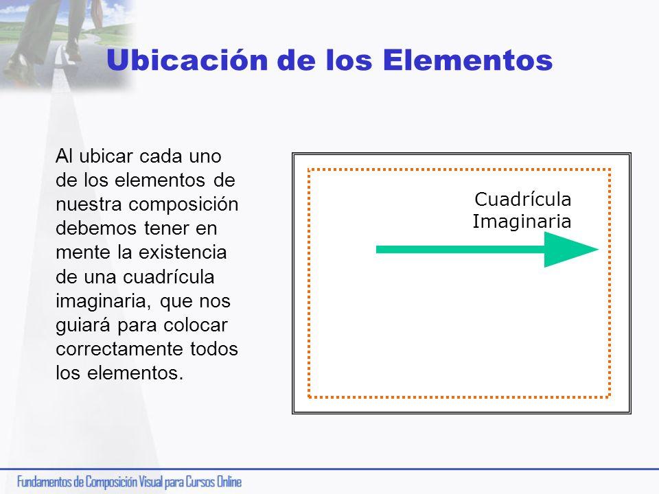 Ubicación de los Elementos Al ubicar cada uno de los elementos de nuestra composición debemos tener en mente la existencia de una cuadrícula imaginari
