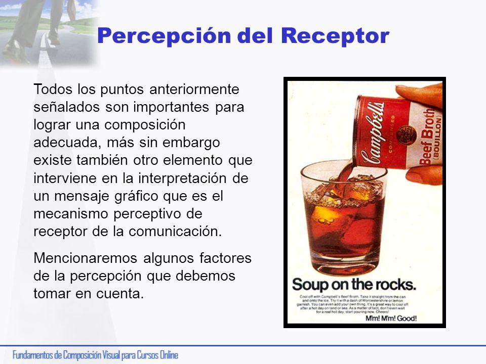 Percepción del Receptor Todos los puntos anteriormente señalados son importantes para lograr una composición adecuada, más sin embargo existe también