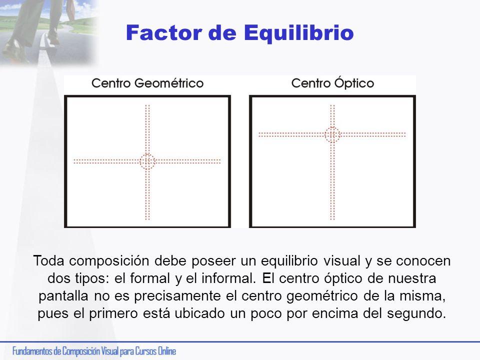 Factor de Equilibrio Toda composición debe poseer un equilibrio visual y se conocen dos tipos: el formal y el informal. El centro óptico de nuestra pa