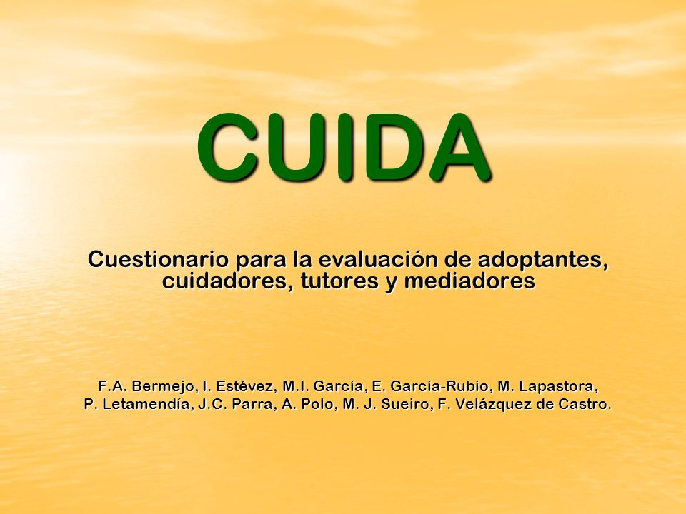 CUIDA Cuestionario para la evaluación de adoptantes, cuidadores, tutores y mediadores F.A. Bermejo, I. Estévez, M.I. García, E. García-Rubio, M. Lapas
