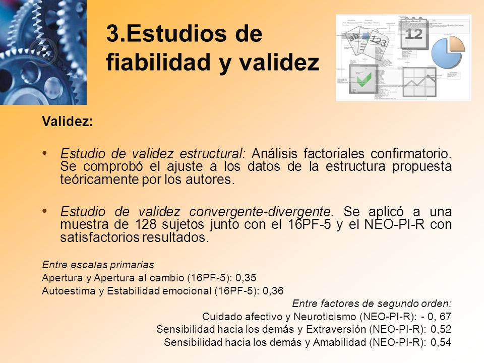 3.Estudios de fiabilidad y validez Validez: Estudio de validez estructural: Análisis factoriales confirmatorio. Se comprobó el ajuste a los datos de l