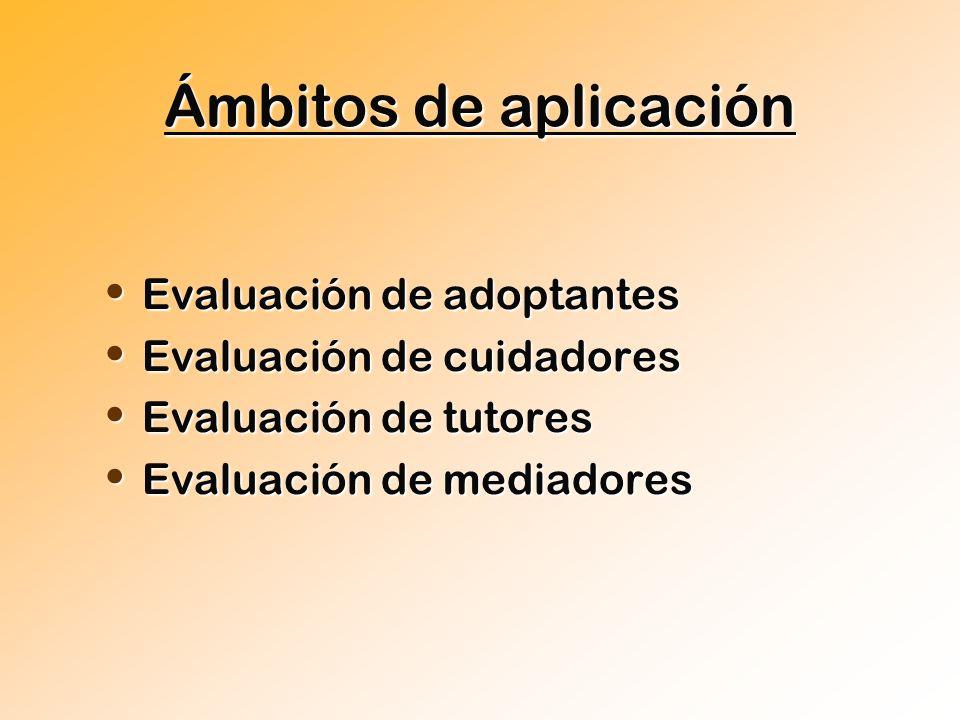Ámbitos de aplicación Evaluación de adoptantes Evaluación de adoptantes Evaluación de cuidadores Evaluación de cuidadores Evaluación de tutores Evalua