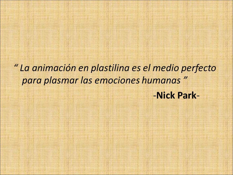 La animación en plastilina es el medio perfecto para plasmar las emociones humanas -Nick Park-