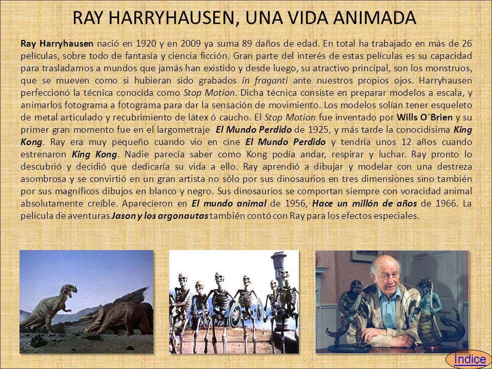 RAY HARRYHAUSEN, UNA VIDA ANIMADA Ray Harryhausen nació en 1920 y en 2009 ya suma 89 daños de edad.