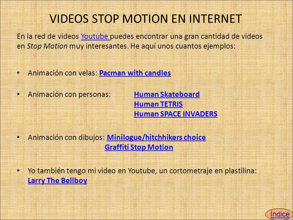 VIDEOS STOP MOTION EN INTERNET En la red de videos Youtube puedes encontrar una gran cantidad de videos en Stop Motion muy interesantes.