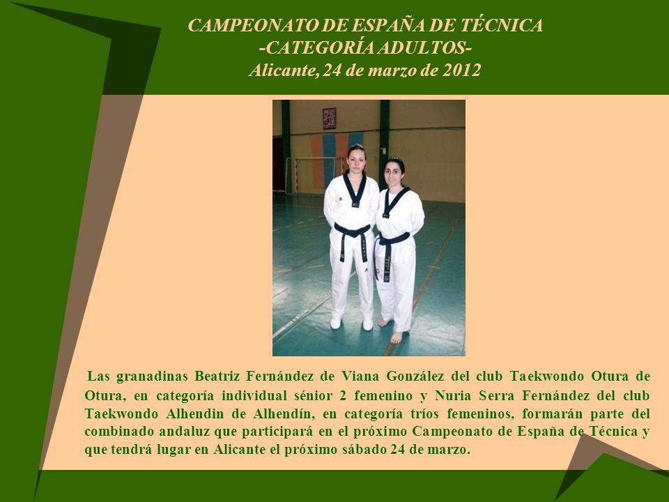 CAMPEONATO DE ESPAÑA DE TÉCNICA -CATEGORÍA ADULTOS- Alicante, 24 de marzo de 2012 Las granadinas Beatriz Fernández de Viana González del club Taekwond