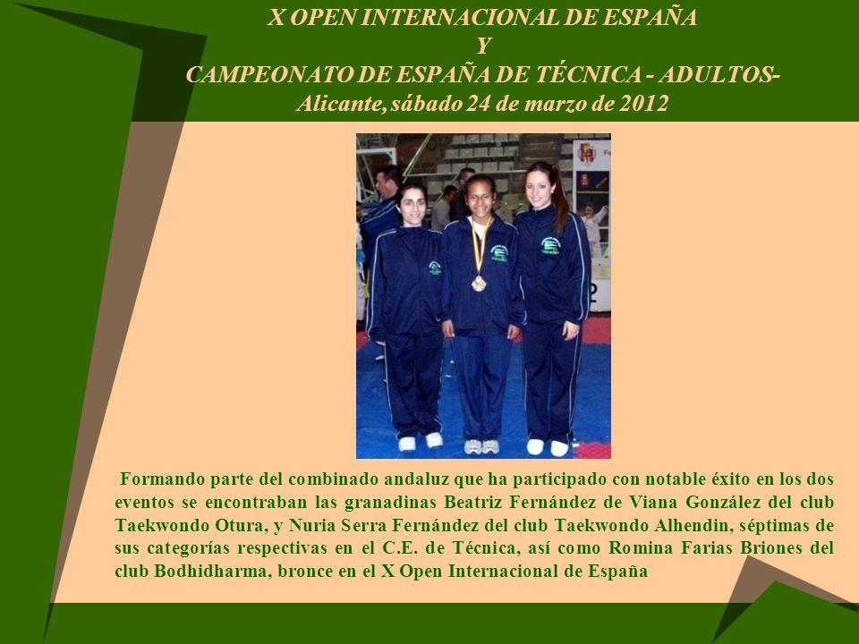 X OPEN INTERNACIONAL DE ESPAÑA Y CAMPEONATO DE ESPAÑA DE TÉCNICA - ADULTOS- Alicante, sábado 24 de marzo de 2012 Formando parte del combinado andaluz
