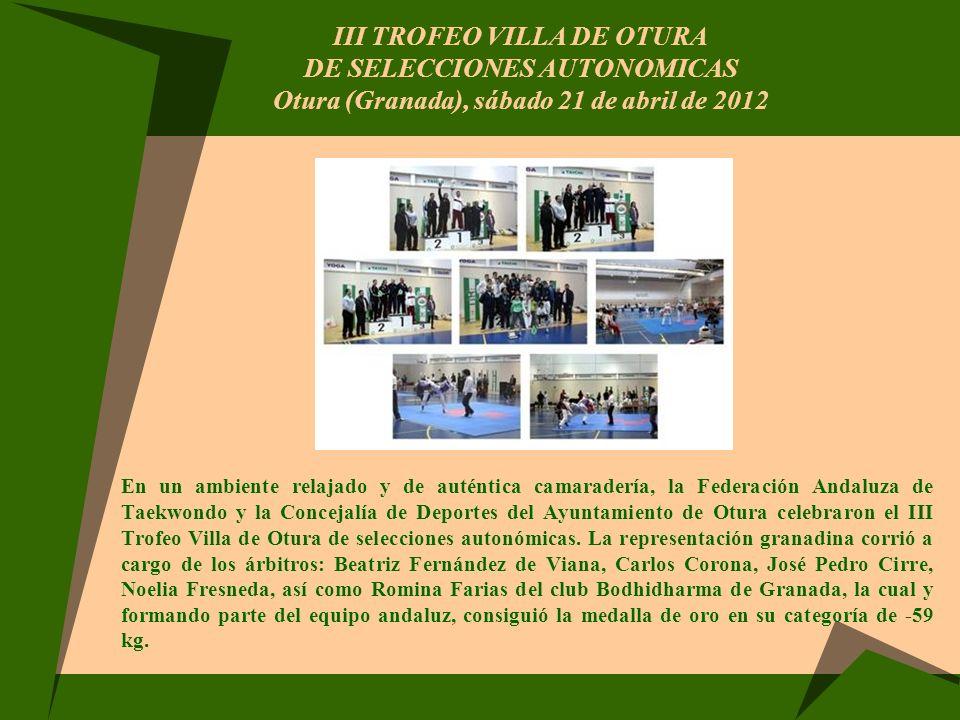 III TROFEO VILLA DE OTURA DE SELECCIONES AUTONOMICAS Otura (Granada), sábado 21 de abril de 2012 En un ambiente relajado y de auténtica camaradería, l