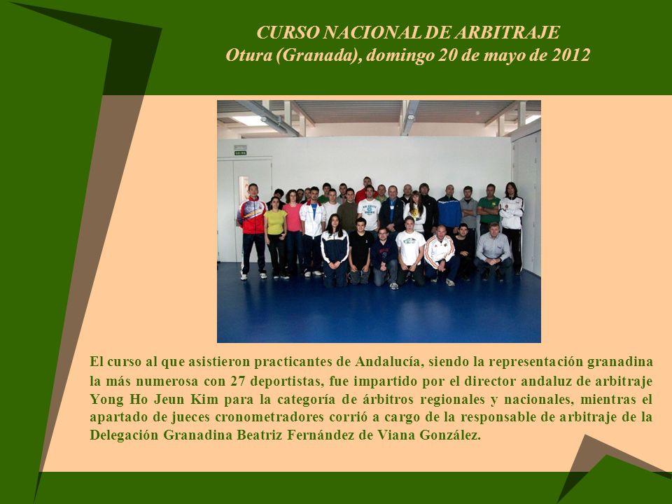 CURSO NACIONAL DE ARBITRAJE Otura (Granada), domingo 20 de mayo de 2012 El curso al que asistieron practicantes de Andalucía, siendo la representación